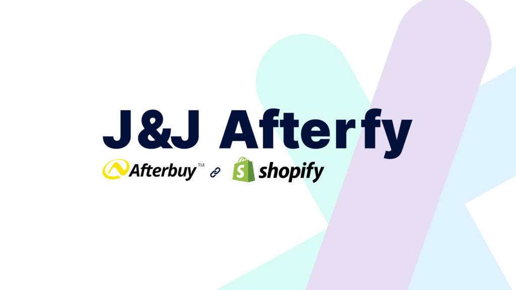 Unsere J&J Afterfy Schnittstelle zwischen Afterbuy & Shopify